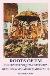 Roots of TM: The Transcendental Meditation of Guru Dev & Maharishi Mahesh Yogi (ISBN: 9780956222886)
