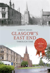 Glasgow's East End Through Time (ISBN: 9781445638508)