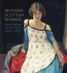 Modern Scottish Women - Painters and Sculptors 1885-1965 (ISBN: 9781906270896)