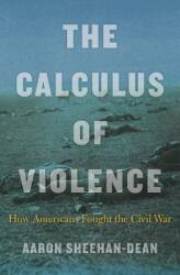 Calculus of Violence - How Americans Fought the Civil War (ISBN: 9780674984226)