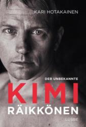 Der unbekannte Kimi Räikkönen - Kari Hotakainen, Gabriele Schrey-Vasara, Gabriele Schrey-Vasara, Ilse Winkler (2018)