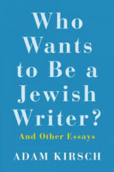 Who Wants to Be a Jewish Writer? - Adam Kirsch (2019)
