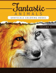 Fantastic Animals Book 2: Animals Grayscale coloring books for adults Relaxation Art Therapy for Busy People (Adult Coloring Books Series, grays - Grayscale Publishing (2016)
