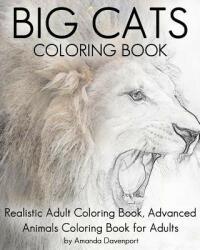 Big Cats Coloring Book: Realistic Adult Coloring Book, Advanced Animals Coloring Book for Adults - Amanda Davenport (2016)