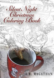 Silent Night Christmas Coloring Book: Holiday Coloring Book for All Ages. - A B Magathan (2016)