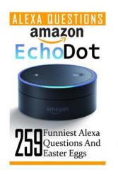 Amazon Echo Dot: 259 Funniest Alexa Questions and Easter Eggs: (2nd Generation, Amazon Echo, Dot, Echo Dot, Amazon Echo User Manual, Echo Dot eBook, A - Adam Strong (2017)