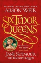 Six Tudor Queens: Jane Seymour, The Haunted Queen - Alison Weir (2019)