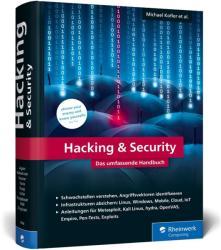 Hacking & Security - Michael Kofler, André Zingsheim, Klaus Gebeshuber, Markus Widl, Roland Aigner, Thomas Hackner, Stefan Kania, Peter Kloep, Frank Neugebauer (2018)