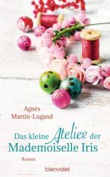 Das kleine Atelier der Mademoiselle Iris - Agn? s Martin-Lugand, Doris Heinemann (2017)