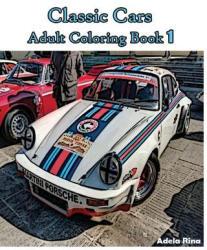 Classic Cars: Adult Coloring Book 1: Coloring Book - Adela Rina (2016)