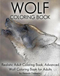 Wolf Coloring Book: Realistic Adult Coloring Book, Advanced Wolf Coloring Book for Adults - Amanda Davenport (2016)