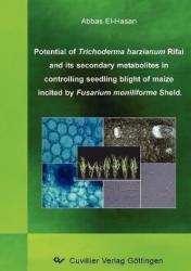Potential of Trichoderma harzianum Rifai and its secondary metabolites in controlling seedling blight of maize incited by Fusarium moniliforme Sheld - Abbas El-Hasan (2008)