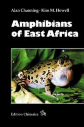 Amphibians of East Africa - Alan Channing, Kim M. Howell (2006)