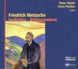 Gedichte * Dithyramben - Friedrich Nietzsche, Albert Bolliger, Peter Matic, Chris Pichler (2011)
