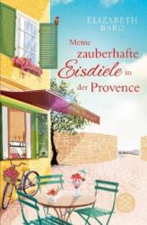 Meine zauberhafte Eisdiele in der Provence - Elizabeth Bard, Alice Jakubeit (2017)