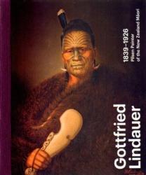 Gottfried Lindauer 1839-1926. Pilsen Painter of the New Zealand Maori - Aleš Filip, Roman Musil (2015)
