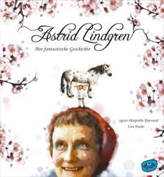 Astrid Lindgren. Ihre fantastische Geschichte - Agnes-Margrethe Bjorvand, Lisa Aisato, Neele Bösche (2018)