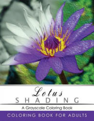 Lotus Shading Coloring Book: Grayscale coloring books for adults Relaxation Art Therapy for Busy People (Adult Coloring Books Series, grayscale fan - Grayscale Publishing (2016)