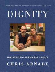 Dignity - Chris Arnade (2018)
