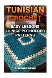 Tunisian Crochet: Easy Lessons + 5 Nice Potholder Patterns: (Crochet Projects) - Adrienne Devin (2017)