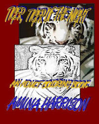 Tiger, Tiger of the NIght: An adult Coloring Book - Amina Harrison (2016)