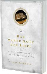Der wahre Gott der Bibel - Andreas Münch (2012)