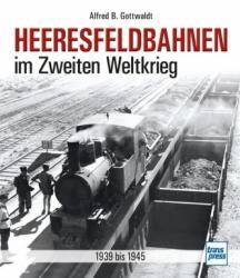 Heeresfeldbahnen im Zweiten Weltkrieg - Alfred B. Gottwaldt (2018)