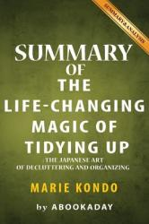 Summary of the Life-Changing Magic of Tidying Up: (The Japanese Art of Decluttering and Organizing) by Marie Kondo - Summary & Analysis - Abookaday (2016)