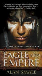Eagle and Empire: The Clash of Eagles Trilogy Book III - Alan Smale (2017)