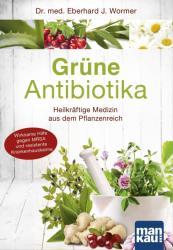 Grne Antibiotika. Heilkrftige Medizin aus dem Pflanzenreich (2015)