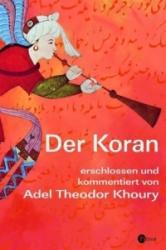 Der Koran erschlossen und kommentiert - Adel Th. Khoury (2005)
