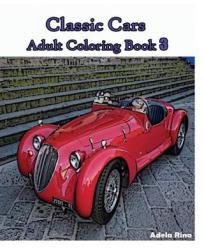 Classic Cars: Adult Coloring Book 3: Coloring Book - Adela Rina (2016)