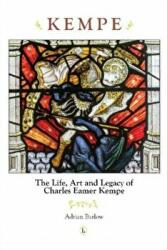 Kempe - The Life, Art and Legacy of Charles Eamer Kempe (ISBN: 9780718894634)