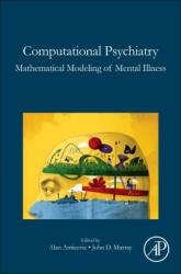 Computational Psychiatry - Mathematical Modeling of Mental Illness (ISBN: 9780128098257)