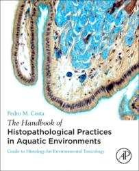 Handbook of Histopathological Practices in Aquatic Environments - Guide to Histology for Environmental Toxicology (ISBN: 9780128120323)
