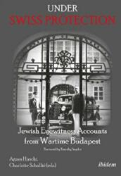 Under Swiss Protection - Jewish Eyewitness Accounts from Wartime Budapest (ISBN: 9783838210896)