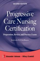 Progressive Care Nursing Certification: Preparation, Review, and Practice Exams (ISBN: 9780071826846)