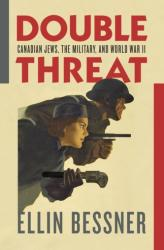 Double Threat: Canadian Jews, the Military, and World War II (ISBN: 9781988326047)