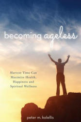 Becoming Ageless - Harvest Time Can Maximize Health, Happiness and Spiritual Wellness (ISBN: 9780824522841)