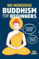 No-Nonsense Buddhism for Beginners: Clear Answers to Burning Questions about Core Buddhist Teachings (ISBN: 9781641520478)