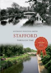 Stafford Through Time - Anthony Poulton-Smith (ISBN: 9781445609539)