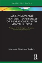 Supervision and Treatment Experiences of Probationers with Mental Illness - Analyses of Contemporary Issues in Community Corrections (ISBN: 9781138746831)