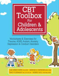 CBT Toolbox for Children and Adolescents: Over 220 Worksheets & Exercises for Trauma, ADHD, Autism, Anxiety, Depression & Conduct Disorders (ISBN: 9781683730750)