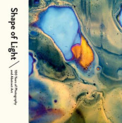 Shape of Light: 100 Years of Photography and Abstract Art (ISBN: 9781942884316)