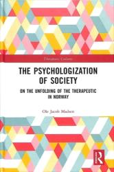 Psychologization of Society - On the Unfolding of the Therapeutic in Norway (ISBN: 9780815360421)