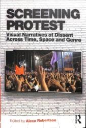Screening Protest - Visual narratives of dissent across time, space and genre (ISBN: 9781138042179)