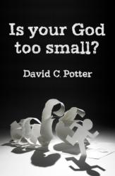 Is Your God Too Small? - Enlarging our vision in the face of life's struggles (ISBN: 9780857466334)