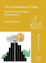Population of Tikal: Implications for Maya Demography (ISBN: 9781784918453)