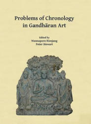 Problems of Chronology in Gandharan Art - Proceedings of the First International Workshop of the Gandhara Connections Project, University of Oxford, (ISBN: 9781784918552)