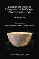Egyptian and Imported Pottery from the Red Sea port of Mersa Gawsis, Egypt - Sally Wallace-Jones (ISBN: 9781784919030)